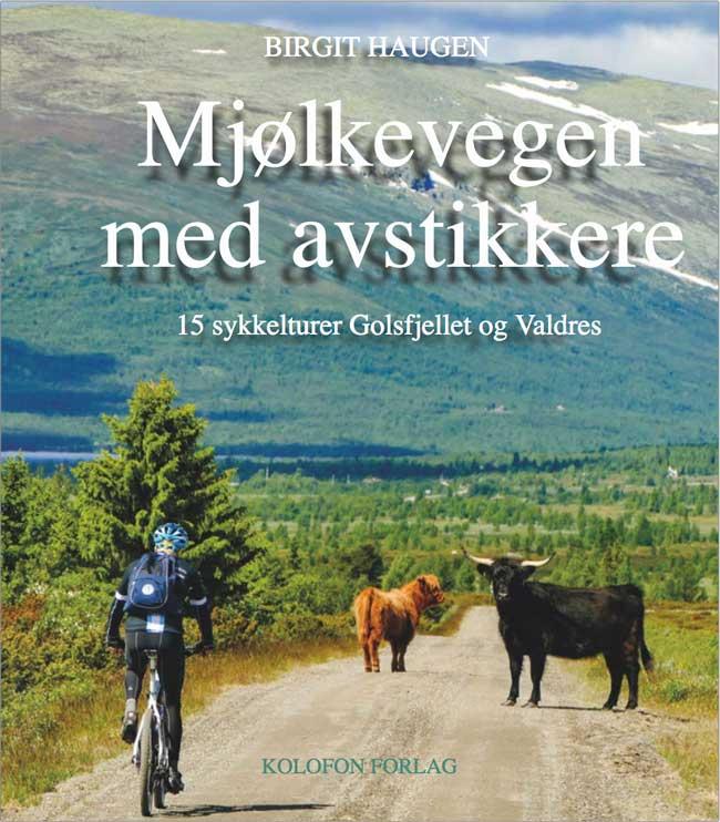 Mjølkevegen med avstikkere. Beskrivelse av sykkelturer på Golsfjellet og i Valdres.